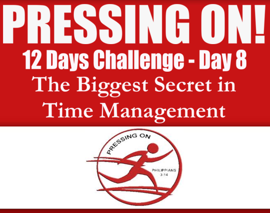 Pressing On Day 8 The Biggest Secret In Time Management