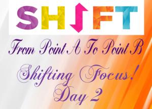 Day 2 Shitfing Focus